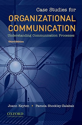 Case Studies for Organizational Communication By Keyton, Joann (EDT)/ Shockley-Zalabak, Pamela (EDT)