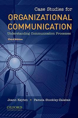 Case Studies for Organizational Communication By Keyton, Joann (EDT)/ Shockley-Zalabak, Pamela (EDT)