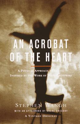 An Acrobat of the Heart By Wangh, Stephen